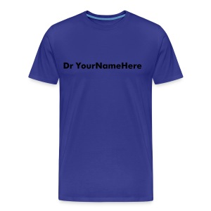 New PhD's name on a shirt - Men's Premium T-Shirt