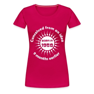 Born in 1958 - Conceived earlier birthday t-shirt - Women's Premium T-Shirt
