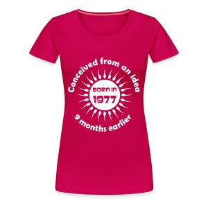 Born in 1977 - Conceived earlier birthday t-shirt - Women's Premium T-Shirt