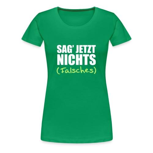 """Sleep-Shirt """"Sag jetzt nichts ..."""" - Frauen Premium T-Shirt"""