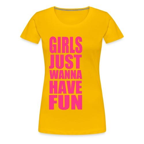 Girls just wanna have fun - Naisten premium t-paita