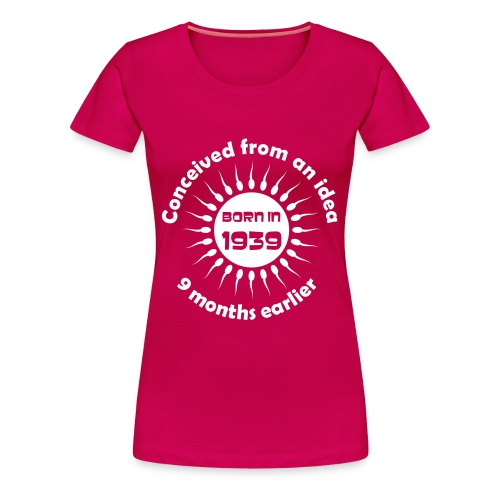 Born in 1939 - Conceived earlier birthday t-shirt - Women's Premium T-Shirt
