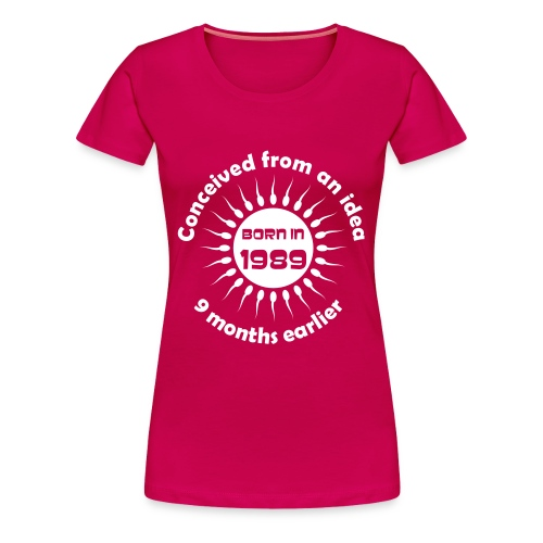 Born in 1989 - Conceived earlier birthday t-shirt - Women's Premium T-Shirt
