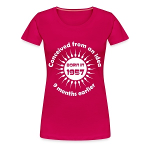 Born in 1957 - Conceived earlier birthday t-shirt - Women's Premium T-Shirt