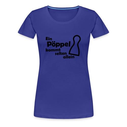 Ein Pöppel ... - Frauen Premium T-Shirt