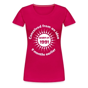 Born in 1991 - Conceived earlier birthday t-shirt - Women's Premium T-Shirt