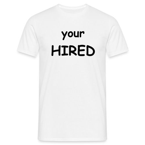 Your Fired - Men's T-Shirt