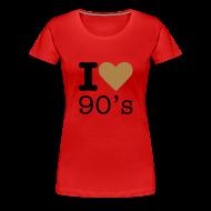 T-shirts ~ Vrouwen Premium T-shirt ~ I Love 90's