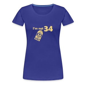 I'm not 34, I'm 34 less VAT - Women's Premium T-Shirt