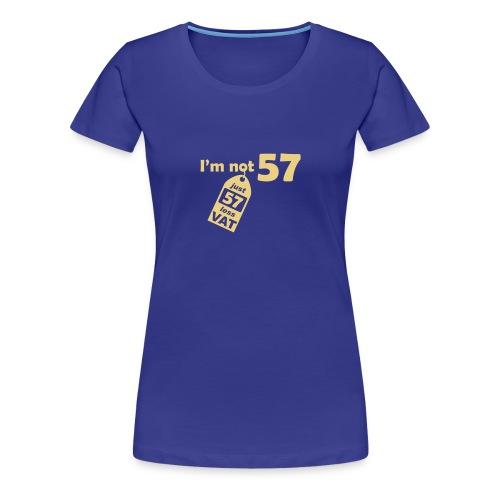 I'm not 57, I'm 57 less VAT - Women's Premium T-Shirt