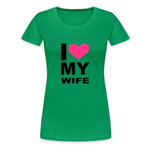 t-shirt i love my wife - T-shirt Premium Femme