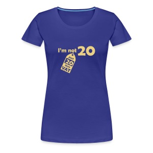 I'm not 20, I'm 20 less VAT - Women's Premium T-Shirt