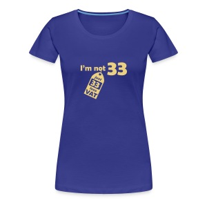 I'm not 33, I'm 33 less VAT - Women's Premium T-Shirt