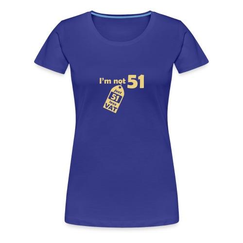 I'm not 51, I'm 51 less VAT - Women's Premium T-Shirt