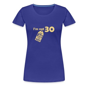 I'm not 30, I'm 30 less VAT - Women's Premium T-Shirt
