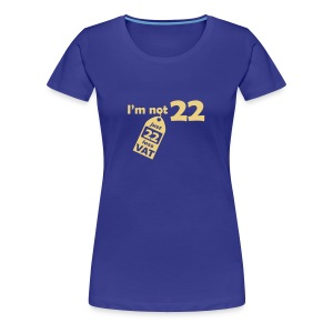 I'm not 22, I'm 22 less VAT - Women's Premium T-Shirt