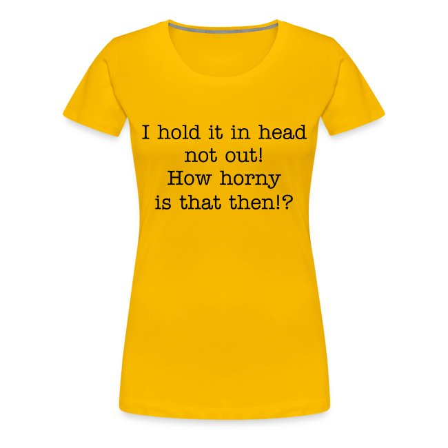 I hold it in head - t-shirt / women/ multi colour - black letters