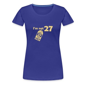 I'm not 27, I'm 27 less VAT - Women's Premium T-Shirt