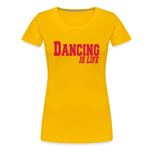 DANCING IS LIFE (w) - Frauen Premium T-Shirt
