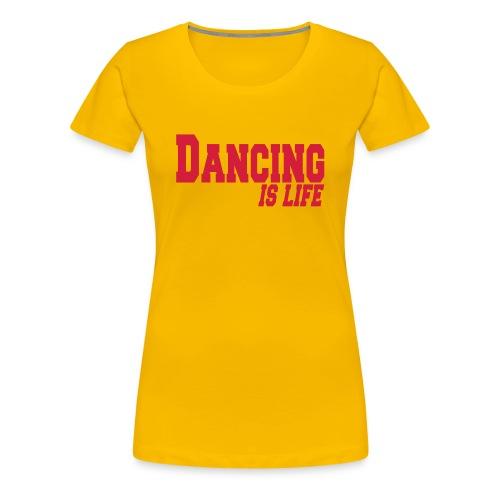 DANCING IS LIFE (w) - Frauen Premium T-Shirt