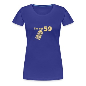 I'm not 59, I'm 59 less VAT - Women's Premium T-Shirt