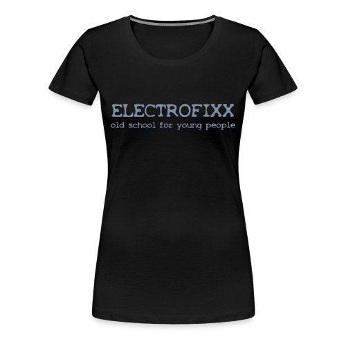 Electrofixx - old school for young people - Frauen Premium T-Shirt