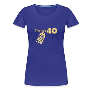 I'm not 40, I'm 40 less VAT - Women's Premium T-Shirt