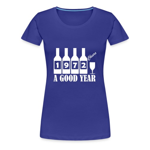 1972 Birthday T-shirt - A Good Year - Women's Premium T-Shirt