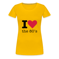 T-shirts ~ Vrouwen Premium T-shirt ~ I Love the 80's Shirt