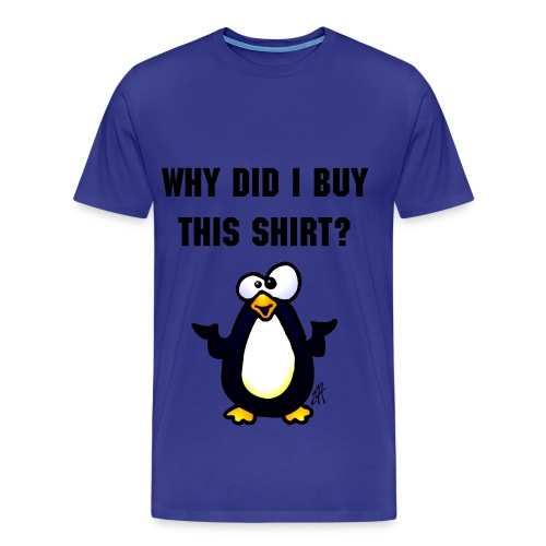 Why did i buy this shirt? - Men's Premium T-Shirt