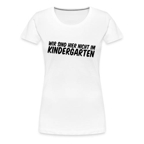 Kein Kindergarten - Frauen Premium T-Shirt