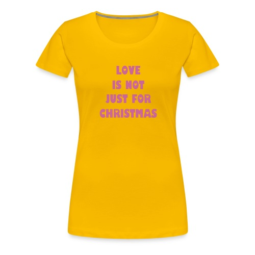 Love is not just for Christmas - Women's Premium T-Shirt