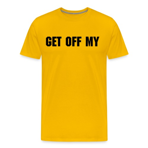 Get Off My...... - Men's Premium T-Shirt