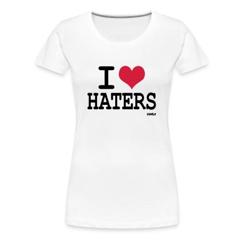 i love haters - T-shirt Premium Femme
