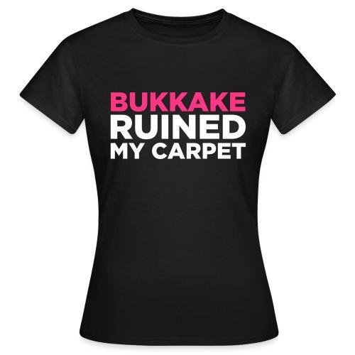 Bukkake ruined my carpet I - girls - Women's T-Shirt