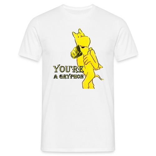 You're a Gryphon - Men's T-Shirt