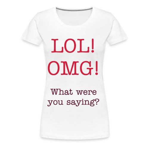 LOL! - Women's Premium T-Shirt