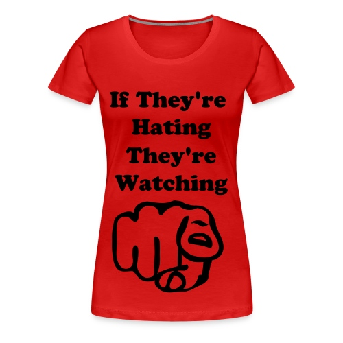 If they're hating, they're watching Women's T-shirt - Women's Premium T-Shirt