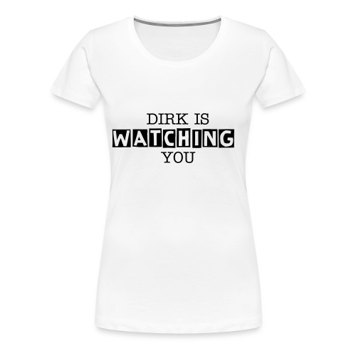 DIrk is Watching Female - Women's Premium T-Shirt