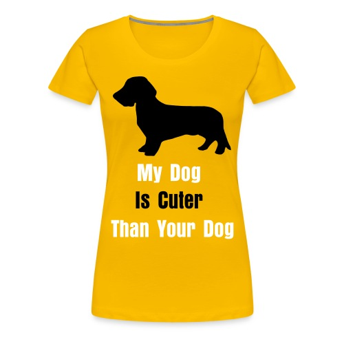 My Dog Is Cuter Than Your Dog Woman - Women's Premium T-Shirt