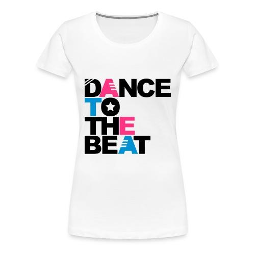 DANCE TO THE BEAT - Frauen Premium T-Shirt