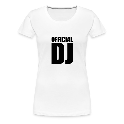OFFICIAL DJ - Frauen Premium T-Shirt