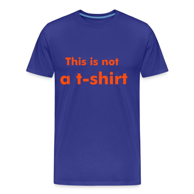 """""""This is not a shirt"""" (Man)"""