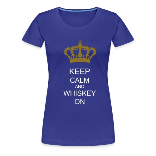 Keep Calm and Whiskey On T-Shirt  - Women's Premium T-Shirt