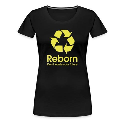 Reborn - Don't waste your future (female shirt) - Women's Premium T-Shirt