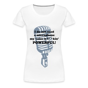 I do not need a microphone - Women's Premium T-Shirt