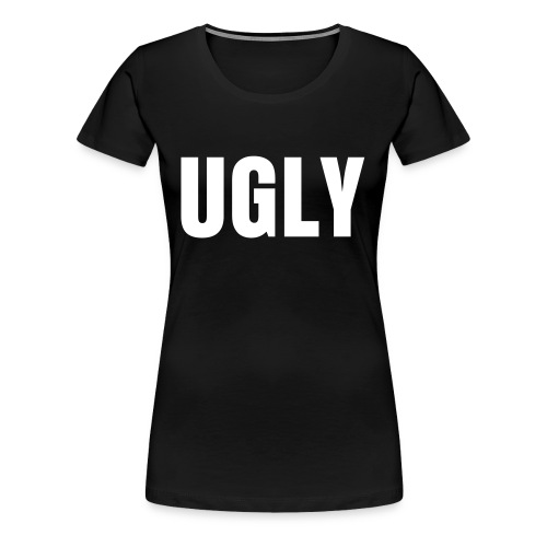 UGLY Ts - Women's Premium T-Shirt