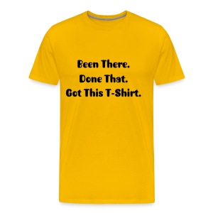 Been There. Done That. Got This T-Shirt. - Men's Premium T-Shirt