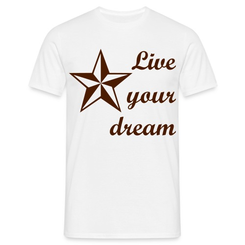 Live your dream - Männer T-Shirt