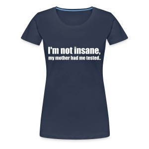 I'm not insane! - Vrouwen Premium T-shirt